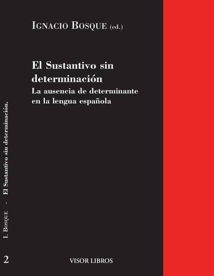 EL SUSTANTIVO SIN DETERMINACIÓN : LA AUSENCIA DE DETERMINANTE EN LA LENGUA ESPAÑOLA