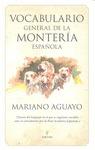 VOCABULARIO GENERAL DE LA MONTERÍA ESPAÑOLA : [TESOROS DEL LENGUAJE EN EL QUE SE ENGASTAN VOCAB