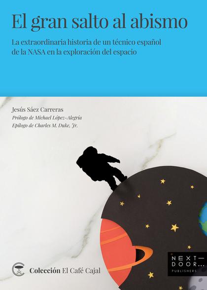 EL GRAN SALTO AL ABISMO. LA EXTRAORDINARIA HISTORIA DE UN TÉCNICO ESPAÑOL DE LA NASA EN LA EXPL