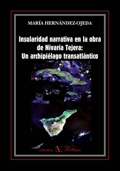 INSULARIDAD NARRATIVA EN LA OBRA DE NIVARIA TEJERA : UN ARCHIPIÉLAGO TRANSATLÁNTICO