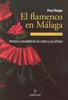 EL FLAMENCO EN MÁLAGA : HISTORIA Y ACTUALIDAD DE SUS CANTES Y SUS ARTISTAS