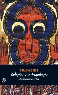 RELIGIÓN Y ANTROPOLOGÍA : UNA INTRODUCCIÓN CRÍTICA