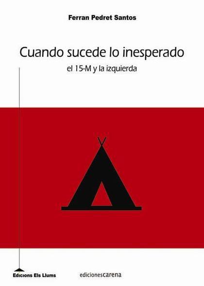 CUANDO SUCEDE LO INESPERADO : EL 15-M Y LA IZQUIERDA