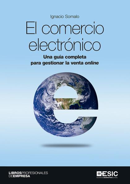 COMERCIO ELECTRONICO UNA GUIA COMPLETA PARA GESTIONAR LA VENTA ONLINE