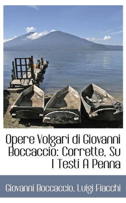 Opere Volgari di Giovanni Boccaccio: Corrette, Su I Testi A Penna