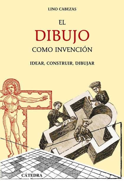 EL DIBUJO COMO INVENCIÓN : IDEAR, CONSTRUIR, DIBUJAR
