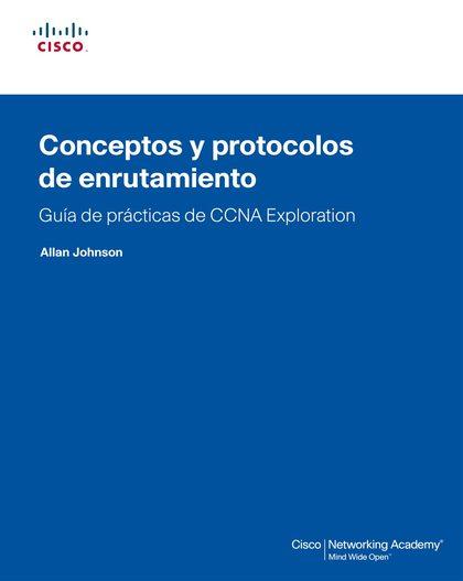 CONCEPTOS Y PROTOCOLOS DE ENRUTAMIENTO : GUÍA DE PRÁCTICAS DE CCNA EXPLOTATION
