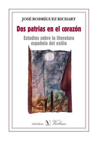 DOS PATRIAS EN EL CORAZÓN : ESTUDIOS SOBRE LA LITERATURA ESPAÑOLA DEL EXILIO