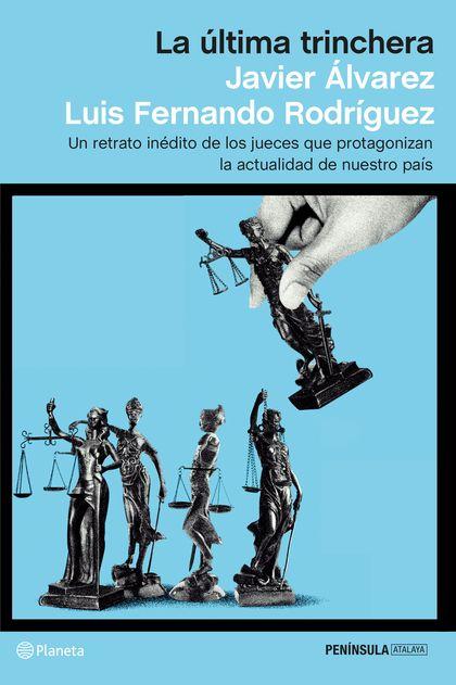 LA ÚLTIMA TRINCHERA. UN RETRATO INÉDITO DE LOS JUECES QUE PROTAGONIZAN LA ACTUALIDAD DE NUESTRO