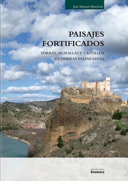 PAISAJES FORTIFICADOS. MURALLAS, TORRES Y CASTILLOS EN TIERRAS VALENCIANAS