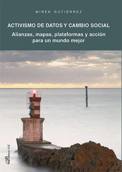 ACTIVISMO DE DATOS Y CAMBIO SOCIAL. ALIANZAS, MAPAS, PLATAFORMAS Y ACCIÓN PARA U.