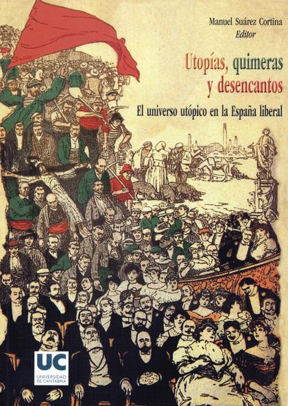 UTOPÍAS, QUIMERAS Y DESENCANTOS : EL UNIVERSO UTÓPICO EN LA ESPAÑA LIBERAL