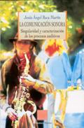 LA COMUNICACIÓN SONORA: SINGULARIDAD Y CARACTERIZACIÓN DE LOS PROCESOS AUDITIVOS