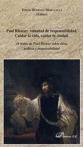 PAUL RICOEUR: VOLUNTAD DE RESPONSABILIDAD. CUIDAR LA VIDA, CUIDAR LA CIUDAD     10 TEXTOS DE PA