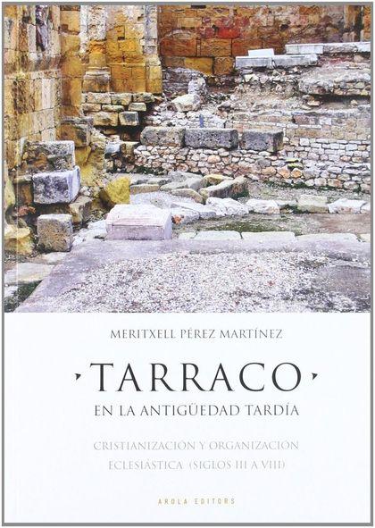 TARRACO. EN LA ANTIGÜEDAD TARDÍA. : CRISTIANIZACIÓN Y ORGANIZACIÓN ESCLESIÁSTICA (SIGLOS III A