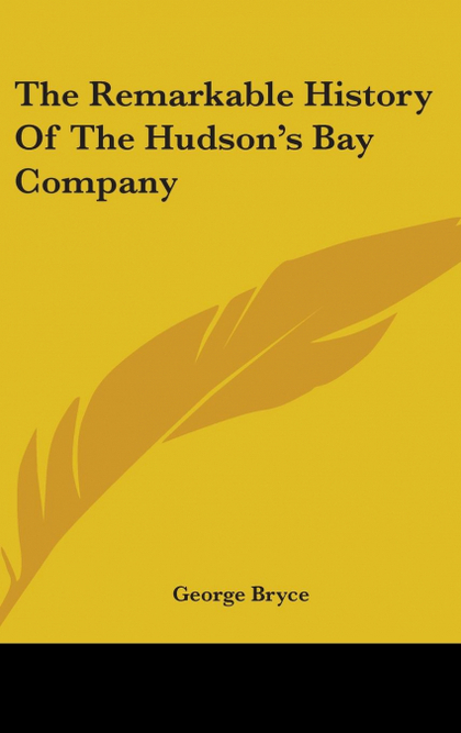 THE REMARKABLE HISTORY OF THE HUDSON´S BAY COMPANY
