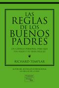 LAS REGLAS DE LOS BUENOS PADRES : UN CÓDIGO PERSONAL PARA QUE TUS HIJOS Y TÚ SEÁIS FELICES