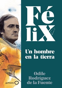 FÉLIX. UN HOMBRE EN LA TIERRA.