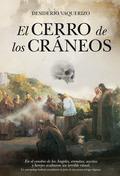 EL CERRO DE LOS CRÁNEOS : EN EL CENOBIO DE LOS ÁNGELES, EREMITAS, ASCETAS Y HEREJES OCULTAN UN