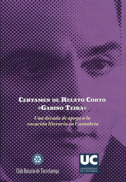 CERTAMEN DE RELATO CORTO ´GABINO TEIRA´ : UNA DÉCADA DE APOYO A LA VOCACIÓN LITERARIA EN CANTAB