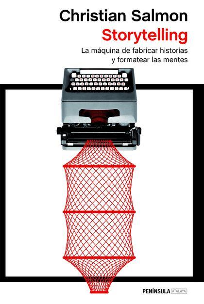 STORYTELLING. LA MÁQUINA DE FABRICAR HISTORIAS Y FORMATEAR LAS MENTES