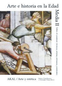 ARTE E HISTORIA EN LA EDAD MEDIA II : SOBRE EL CONSTRUIR : TÉCNICAS, ARTISTAS, ARTESANOS, COMIT