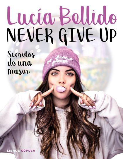 NEVER GIVE UP. SECRETOS DE UNA MUSER