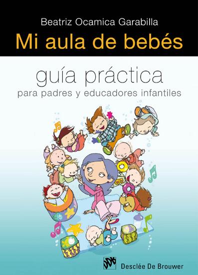 MI AULA DE BEBÉS : GUÍA PRÁCTICA PARA PADRES Y EDUCADORES INFANTILES