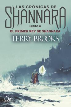 EL PRIMER REY DE SHANNARA. LAS CRONICAS DE SHANNARA 8.