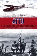 ATTU Y LA LUCHA POR LAS ISLAS ALEUTIANAS. LA CAMPAÑA OLVIDADA DE LA SEGUNDA GUERRA MUNDIAL
