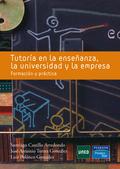 TUTORÍA EN LA ENSEÑANZA, LA UNIVERSIDAD Y LA EMPRESA. FORMACIÓN PRÁCTICA