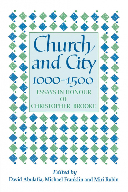 CHURCH AND CITY, 1000 1500. ESSAYS IN HONOUR OF CHRISTOPHER BROOKE