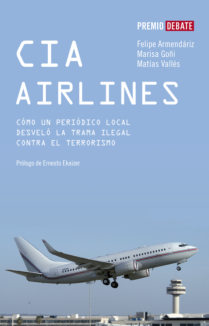 CIA AIRLINES. CÓMO UN PERIÓDICO DE PROVINCIAS DESVELÓ LA TRAMA ILEGAL CONTRA EL TERRORISMO