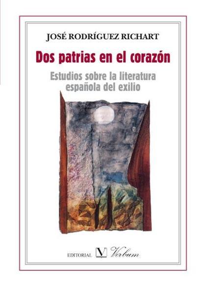 DOS PATRIAS EN EL CORAZÓN : ESTUDIOS SOBRE LITERATURA ESPAÑOLA DEL EXILIO