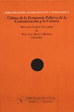 COMUNICACIÓN, GLOBALIZACIÓN Y DEMOCRACIA : CRÍTICA DE LA ECONOMÍA POLÍTICA DE LA COMUNICACIÓN Y