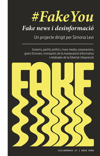 #FAKEYOU. FAKE NEWS I DESINFORMACIÓ. GOVERNS, PARTITS POLÍTICS, MASS MEDIA, CORPORACIONS,