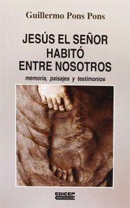 JESÚS EL SEÑOR HABITÓ ENTRE NOSOTROS : MEMONIA, PAISAJES Y TESTIMONIOS