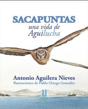 SACAPUNTAS, UNA VIDA DE AGUILUCHA.