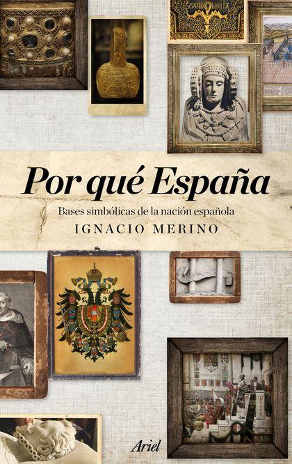 POR QUÉ ESPAÑA : UNA VISIÓN SIMBÓLICA DE LA HISTORIA