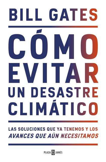 CÓMO EVITAR UN DESASTRE CLIMÁTICO. LAS SOLUCIONES QUE YA TENEMOS Y LOS AVANCES QUE AÚN NECESITA