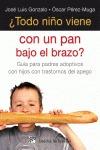 ¿TODO NIÑO VIENE CON UN PAN BAJO EL BRAZO? : GUÍA PARA PADRES ADOPTIVOS CON HIJOS CON TRASTORNO