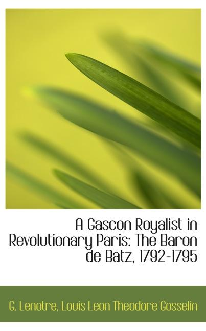 A Gascon Royalist in Revolutionary Paris: The Baron de Batz, 1792-1795