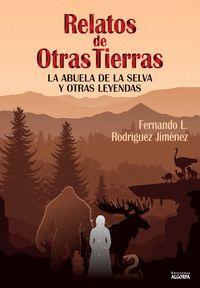 RELATOS DE OTRAS TIERRAS. LA ABUELA DE LA SELVA Y OTRAS LEYENDAS