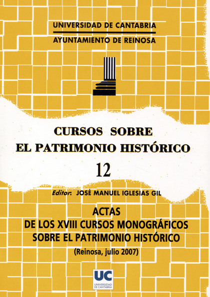 ACTAS DE LOS XVIII CURSOS MONOGRÁFICOS SOBRE EL PATRIMONIO HISTÓRICO : CELEBRADOS EN JULIO DE 2