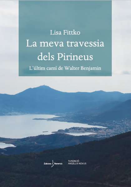 LA MEVA TRAVESSIA DELS PIRINEUS. L´ÚLTIM CAMÍ DE WALTER BENJAMIN