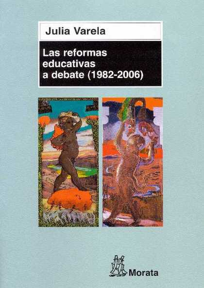 LAS REFORMAS EDUCATIVAS A DEBATE (1982-2006)