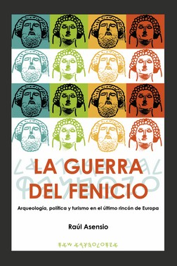 LA GUERRA DEL FENICIO. ARQUEOLOGÍA, POLÍTICA Y TURISMO EN EL ÚLTIMO RINCÓN DE EUROPA