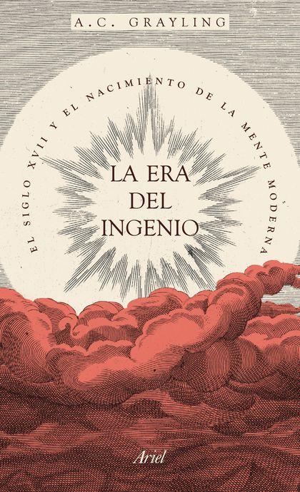 LA ERA DEL INGENIO. EL SIGLO XVII Y EL NACIMIENTO DE LA MENTE MODERNA