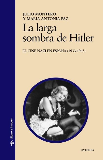 LA LARGA SOMBRA DE HITLER. EL CINE NAZI EN ESPAÑA (1933-1945)