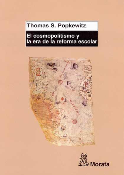 EL COSMOPOLITISMO Y LA ERA DE LA REFORMA ESCOLAR : LA CIENCIA, LA EDUCACIÓN Y LA CONSTRUCCIÓN D